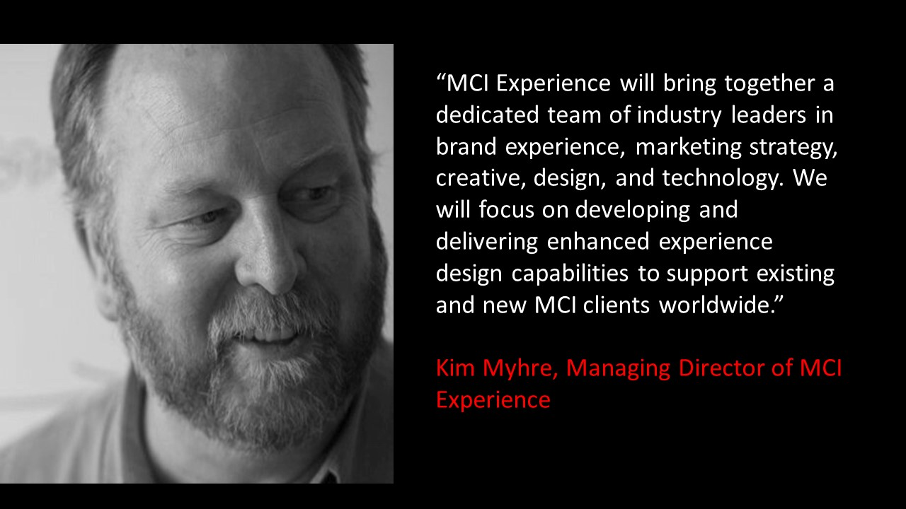 Mci Launches Experience Experiential Marketing Veteran Kim Delivering The Deliver Truly Immersive Experiences That Are Engaging Inspiring Sharable And Achieve Business Objectives Is Building A Team Of