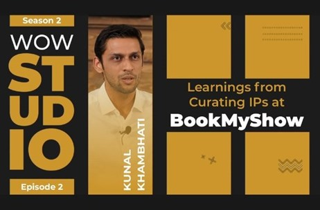 WOW Journeys Studio: Learnings from Curating IPs at BookMyShow By Kunal Khambhati Out Now!