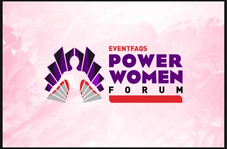 Catch #PowerWomen Forum Conversations Live at 4 pm Today on EVENTFAQS Facebook Page, YouTube Channel